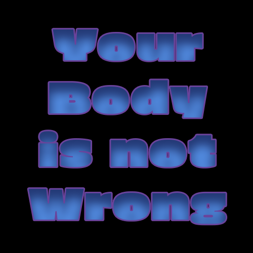 Your Body is not Wrong