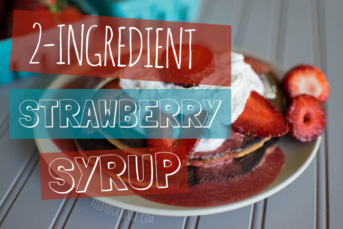 Two Ingredient Strawberry Syrup | Feed Your Skull