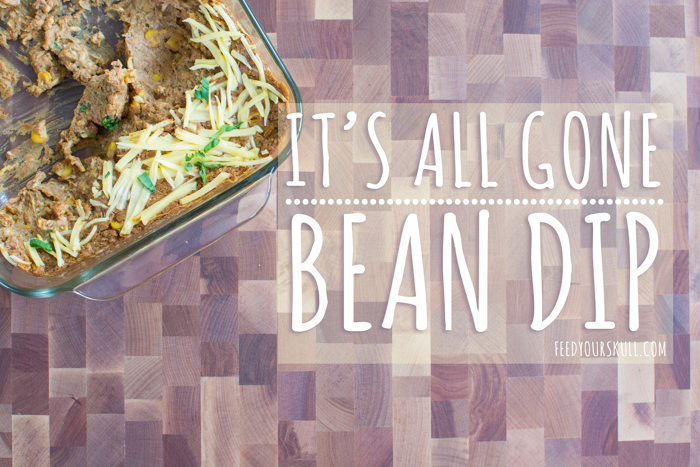 It's All Gone Bean Dip | Feed Your Skull