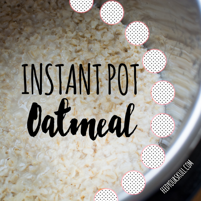 Instant Pot Recipe: Oatmeal | Feed Your Skull